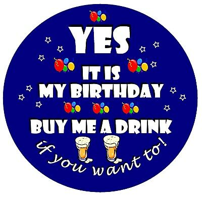 FUN BIG BIRTHDAY BADGE YES IT/'S MY BIRTHDAY 77mm // NEW // GIFTS BUY ME A DRINK