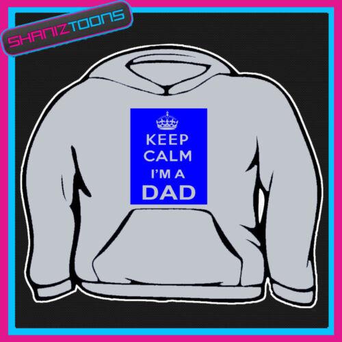 KEEP CALM IM A DAD HOODIE ALL SIZES /& COLOURS
