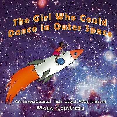 Girl Who Could Dance in Outer Space : An Inspiration Tale about Mae Jemison
