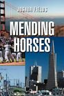 Mending Horses by Joshua Fields (Paperback / softback, 2011)