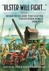 Ulster Will Fight: Volume 1 : Home Rule and the Ulster Volunteer Force 1886-1922 by David R. Orr (Hardback, 2016)