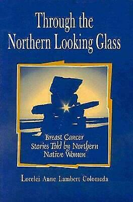 Through the Northern Looking Glass : Breast Cancer Stories of Northern Native Wo
