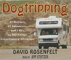 Dogtripping: 25 Rescues, 11 Volunteers, and 3 RVs on Our Canine Cross-Country Adventure by David Rosenfelt (CD-Audio, 2013)