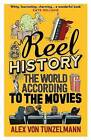 Reel History: The World According to the Movies by Alex Von Tunzelmann (Hardback, 2015)