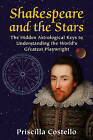 Shakespeare and the Stars: The Hidden Astrological Keys to Understanding the World's Greatest Playwright by Priscilla Costello (Paperback, 2016)