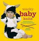 Wacky Baby Knits: 20 Knitted Designs for the Fashion-Conscious Toddler by Alison Jenkins (Paperback / softback, 2009)
