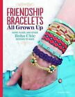 Friendship Bracelets: All Grown Up: Hemp, Floss, and Other Boho Chic Designs to Make by Suzanne McNeill (Paperback, 2014)