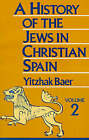 A History of the Jews in Christian Spain: Volume 2 by Yitzhak Baer (Paperback, 1993)
