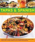 Tapas & Spanish Best-Ever Recipes: The Authentic Tatse of Spain: 130 Sun-Drenched Classic Dishes from Every Part of Spain, Shown in 230 Stunning Photographs by Pepita Aris (Paperback, 2014)