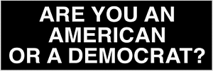 ARE YOU AN AMERICAN OR A DEMOCRAT? pro-trump bumper sticker decal president 2020