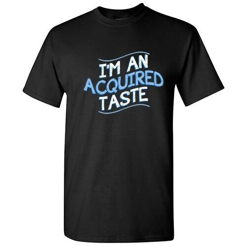 Acquired Taste Sarcastic Adult Cool Graphic Gift Idea Humor Funny T Shirt