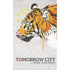 Tomorrow City by Kirk Kjeldsen (Paperback / softback, 2013)