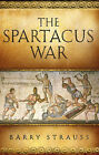 The Spartacus War: The Revolt of the Gladiators by Barry S. Strauss (Hardback, 2009)