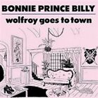 Wolfroy Goes to Town 5034202028628 by Bonnie Prince Billy CD