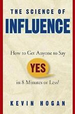The Science of Influence : How to Get Anyone to Say Yes in 8 Min... Kevin Hogan