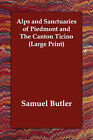 Alps and Sanctuaries of Piedmont and the Canton Ticino by Samuel Butler (Paperback / softback, 2006)