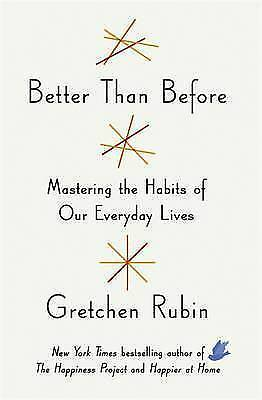 1 of 1 - Better Than Before: Mastering the Habits of Our Everyday L... by Rubin, Gretchen