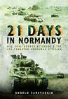 Twenty-One Days in Normandy: Maj. Gen George Kitching and the 4th Canadian Armoured Division by Angelo Caravaggio (Hardback, 2016)