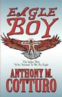Eagle Boy: The Indian Boy Who Wanted to Be an Eagle by Anthony M Cotturo (Paperback / softback, 2011)