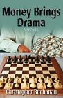 Money Brings Drama by Christopher Buchanan (Paperback / softback, 2009)