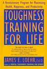 Toughness Training for Life: A Revolutionary Program for Maximizing Health by James E. Loehr (Paperback, 1994)