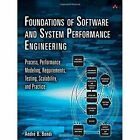 Foundations of Software and System Performance Engineering: Process, Performance Modeling, Requirements, Testing, Scalability, and Practice by Andre Benjamin Bondi (Paperback, 2014)
