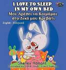 I Love to Sleep in My Own Bed: English Greek Bilingual Edition by Shelley Admont, S a Publishing (Hardback, 2016)