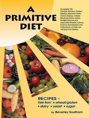 A Primitive Diet: A Book of Recipes free from Wheat/Gluten ...