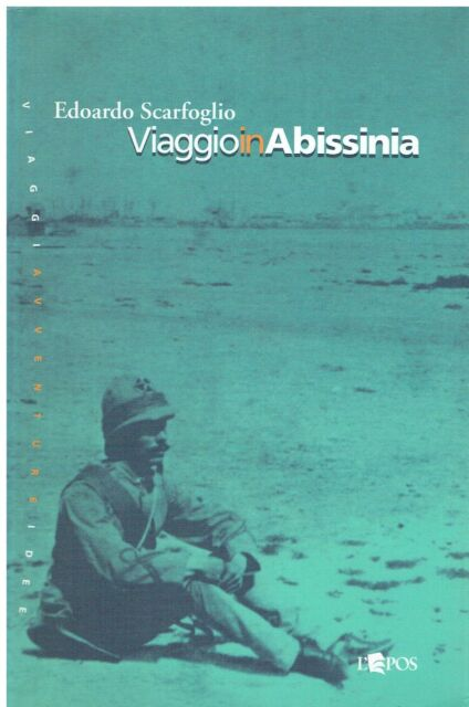 Edoardo Scarfoglio VIAGGIO IN ABISSINIA  NASCITA DEL COLONIALISMO .. L'epos 2003