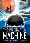 The Imaginarium Machine by John Adrian Tomlin (Hardback, 2011)