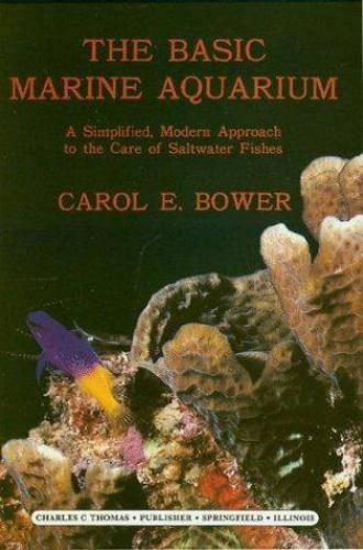 The Basic Marine Aquarium : A Simplified, Modern Approach to the Care of...