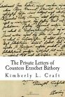 The Private Letters of Countess Erzsebet Bathory by Kimberly L Craft (Paperback / softback, 2011)