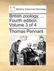 British Zoology. ... Fourth Edition. Volume 3 of 4 by Thomas Pennant Paperback B