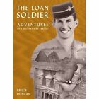 The Loan Soldier: Adventures of a Military Man Abroad by Bruce Duncan (Paperback, 2015)