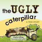 The Ugly Caterpillar: A True Story by Loretta Lutman (Paperback / softback, 2010)