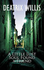 A Little Lost Soul Found a Friend by Deatrix Willis (Paperback, 2011)