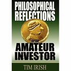 Philosophical Reflections of an Amateur Investor by Tim Irish (Paperback, 2012)