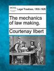 The Mechanics of Law Making. by Courtenay Ilbert (Paperback / softback, 2010)