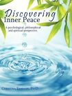 Discovering Inner Peace a Psychological Philosophical and Spiritual Perspectiv