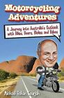 Motorcycling Adventures: A Journey into Australia's Outback with Bikes, Beers, Blokes and Babes by Michael Rohan Sourjah (Paperback, 2015)
