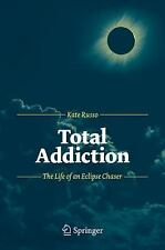Total Addiction : The Life of an Eclipse Chaser by Kate Russo (2012, Paperback)