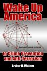 Wake Up America to Crime Prevention and Anti-Terrorism by Arthur H Walner (Hardback, 2006)