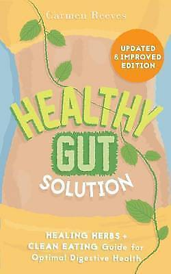 Healthy Gut Solution: Healing Herbs & Clean Eating Guide for Optimal Digestive