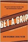 Get A Grip: How to Get Everything You Want from Your Entrepreneurial Business by Mike Paton, Gino Wickman (Paperback, 2014)