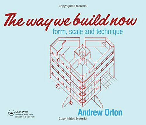The Way We Build Now: Form, Scale and Technique by Orton, Andrew Paperback Book