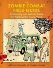The Zombie Combat Field Guide a Coloring and Activity Book for ... 9780425278369