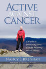 Active Against Cancer: A Guide to Improving Your Cancer Recovery with Exercise by Nancy S Brennan (Paperback / softback, 2011)