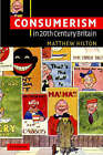 Consumerism in Twentieth-Century Britain: The Search for a Historical Movement by Matthew Hilton (Paperback, 2003)