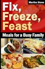 Fix, Freeze, Feast: Meals for a Busy Family by Martha Stone (Paperback / softback, 2013)