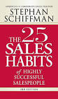 The 25 Sales Habits of Highly Successful Salespeople by Stephan Schiffman (Paperback, 2008)